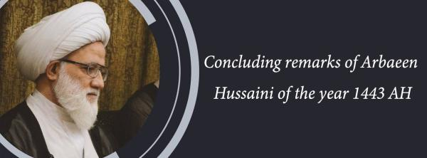 Concluding remarks of Arbaeen Hussaini of the year 1443 AH