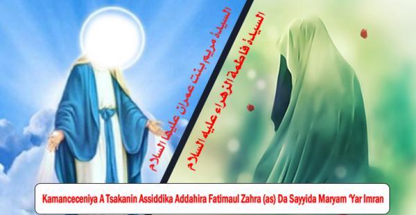 Kamanceceniya A Tsakanin Assiddika Addahira Fatimaul Zahra (as) Da Sayyida Maryam 'Yar Imran